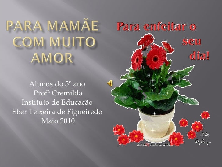 Alunos do 5º ano  Profª Cremilda Instituto de Educação  Eber Teixeira de Figueiredo  Maio 2010