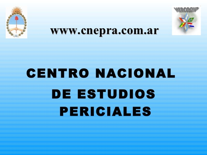 <ul><li>CENTRO NACIONAL  </li></ul><ul><li>DE ESTUDIOS PERICIALES   </li></ul>www.cnepra.com.ar