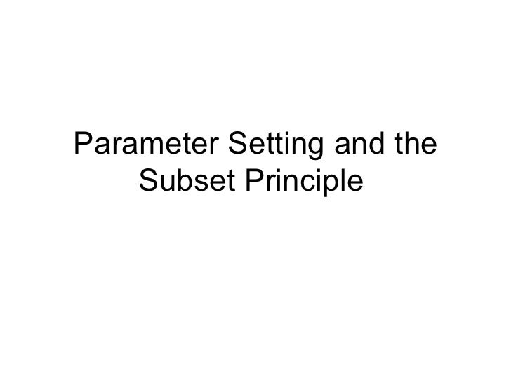 Parameter Setting and the Subset Principle
