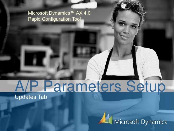 Microsoft Dynamics™ AX 4.0<br />Rapid Configuration Tool<br />A/P Parameters Setup<br />Updates Tab<br />