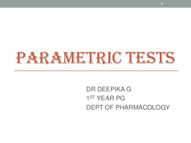 PARAMETRIC TESTS DR DEEPIKA G 1ST YEAR PG DEPT OF PHARMACOLOGY 1