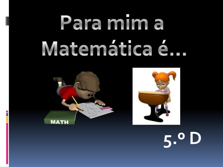 Para mim, a matemática é...