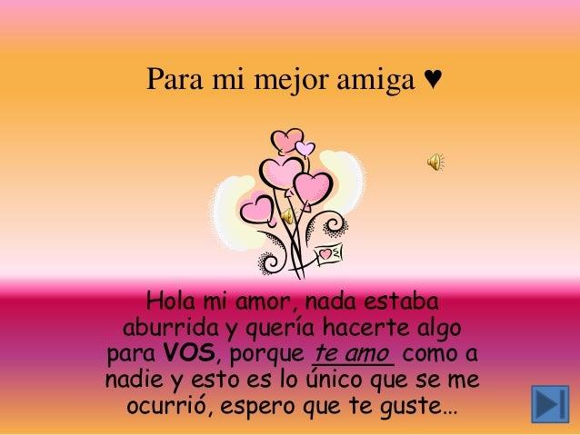 Para mi mejor amiga ♥    Hola mi amor, nada estaba aburrida y quería hacerte algopara VOS, porque te amo como anadie y est...