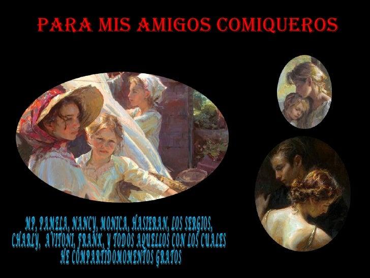 Para mis amigos comiqueros MP, PAMELA, NANCY, MONICA, HASIERAN, LOS SERGIOS,  CHARLY,  AVITONI, FRANK, Y TODOS AQUELLOS CO...