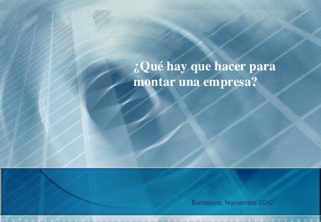 ¿Qué hay que hacer paramontar una empresa?         Barcelona, Noviembre 2012