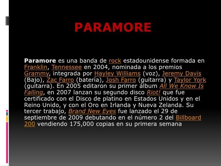 Paramore<br />Paramore es una banda de rock estadounidense formada en Franklin, Tennessee en 2004, nominada a los premios ...