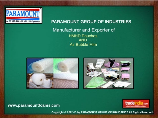 Copyright © 2012-13 by PARAMOUNT GROUP OF INDUSTRIES All Rights Reserved.www.paramountfoams.comPARAMOUNT GROUP OF INDUSTRI...