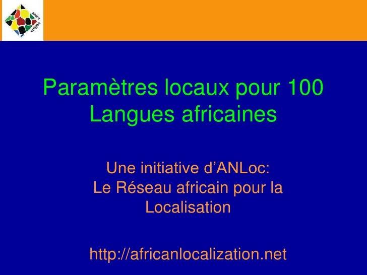 Paramètres régionaux pour 100 Langues africaines<br />Une initiative d'ANLoc: Le Réseau africain pour la Localisation<br /...