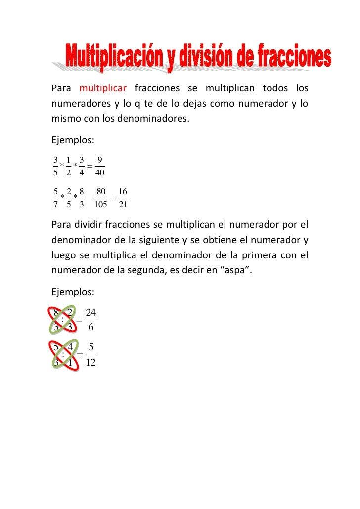 Para multiplicar fracciones se multiplican todos losnumeradores y lo q te de lo dejas como numerador y lomismo con los den...