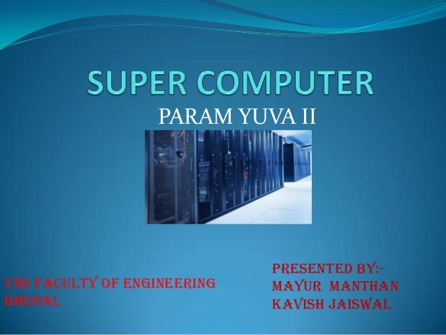 PARAM YUVA II                             Presented by:-VNS FACULTY OF ENGINEERING   Mayur manthanBHOPAL                  ...