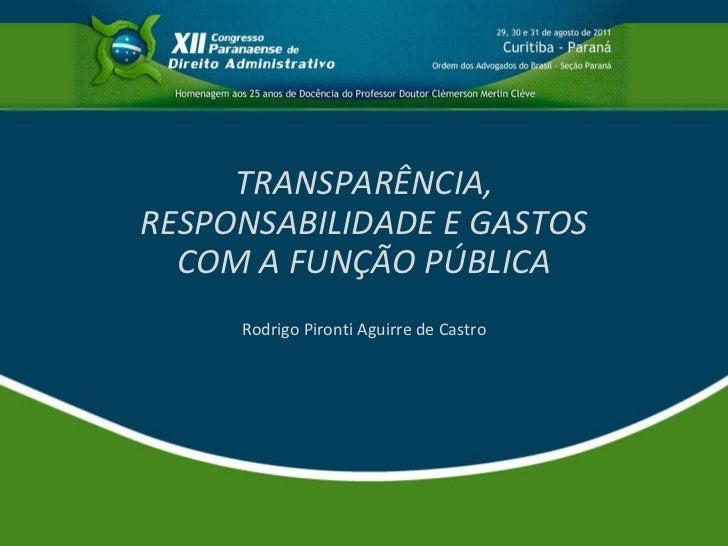 TRANSPARÊNCIA, RESPONSABILIDADE E GASTOS COM A FUNÇÃO PÚBLICA Rodrigo Pironti Aguirre de Castro