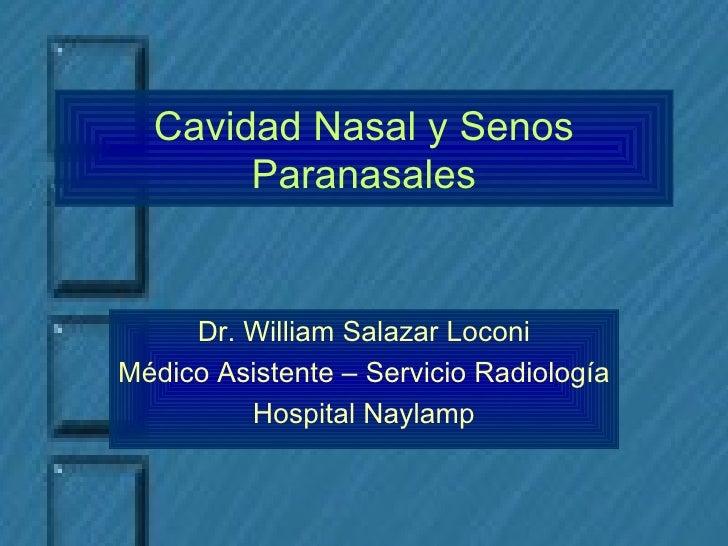 Cavidad Nasal y Senos Paranasales Dr. William Salazar Loconi Médico Asistente – Servicio Radiología Hospital Naylamp