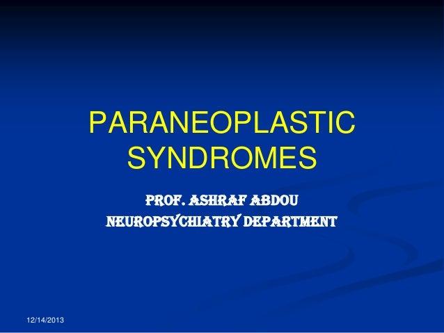 PARANEOPLASTIC SYNDROMES Prof. Ashraf Abdou Neuropsychiatry department  12/14/2013