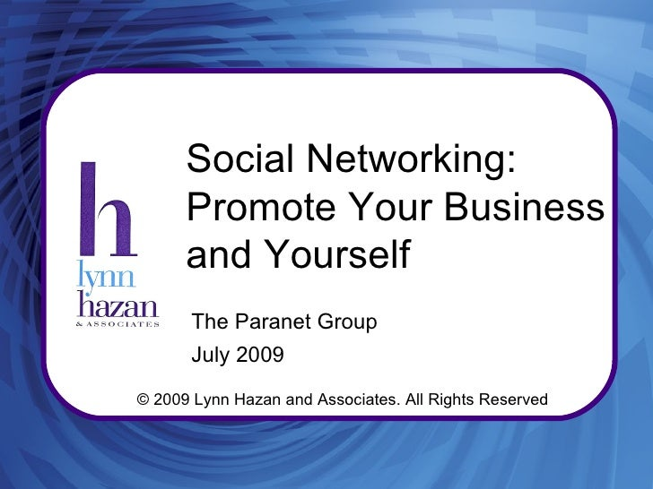 Social Networking:       Promote Your Business       and Yourself        The Paranet Group        July 2009  © 2009 Lynn H...