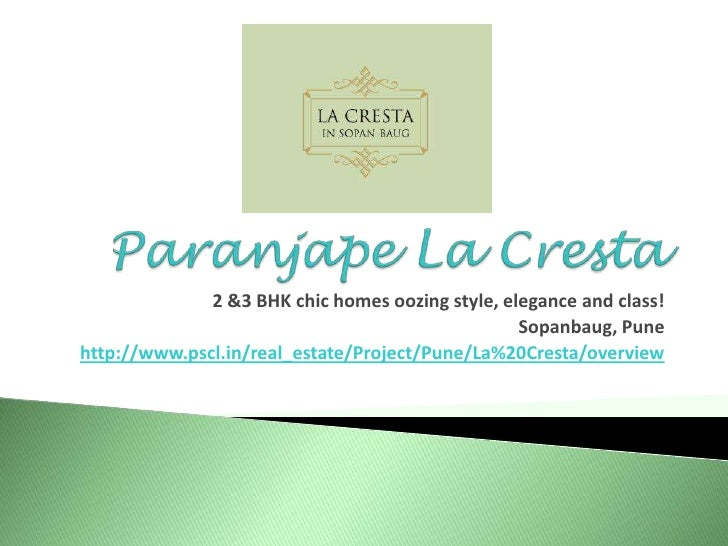 Paranjape La Cresta<br />2 &3 BHK chic homes oozing style, elegance and class! <br />Sopanbaug, Pune<br />http://www.pscl....