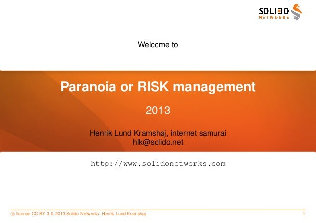 Welcome to Paranoia or RISK management 2013 Henrik Lund Kramshøj, internet samurai hlk@solido.net http://www.solidonetwork...