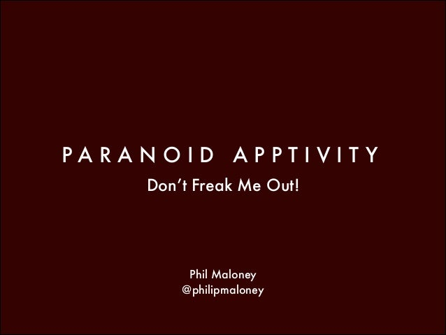 Paranoid apptivity  don't freak me out by @philipmaloney
