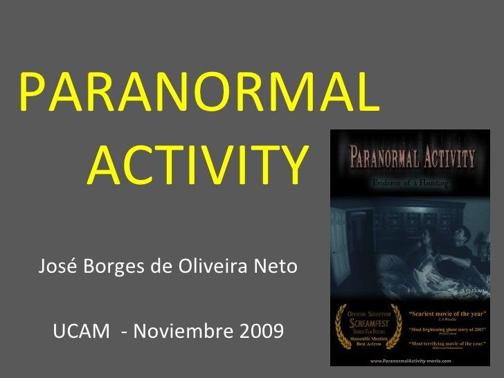 PARANORMAL ACTIVITY José Borges de Oliveira Neto UCAM  - Noviembre 2009