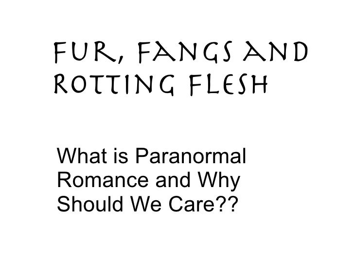 Fur, Fangs and  Rotting Flesh What is Paranormal Romance and Why Should We Care??