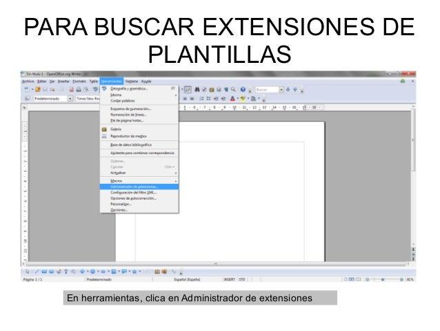 PARA BUSCAR EXTENSIONES DE        PLANTILLAS  En herramientas, clica en Administrador de extensiones