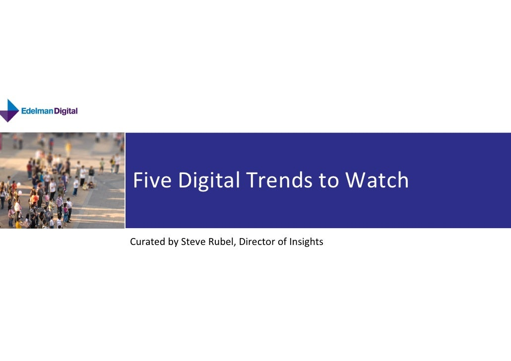 Five Digital Trends to Watch  SOCIAL MEDIA PRESENTATION  Curated by Steve Rubel, Director of Insights