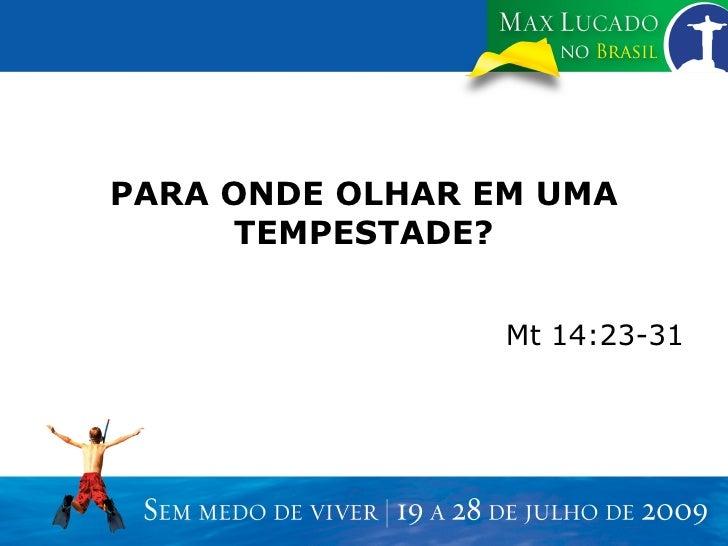 PARA ONDE OLHAR EM UMA TEMPESTADE? Mt 14:23-31