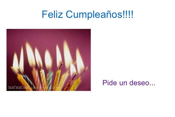 Feliz Cumpleaños!!!! <ul><li>Pide un deseo... </li></ul>
