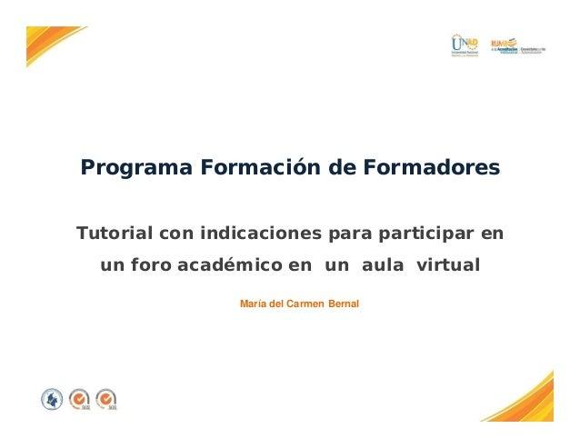 Programa Formación de Formadores  Tutorial con indicaciones para participar en  un foro académico en un aula virtual  Marí...