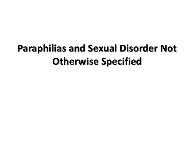 Paraphilias and sexual disorder not otherwise specified