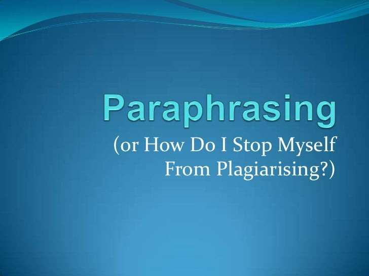 (or How Do I Stop Myself     From Plagiarising?)