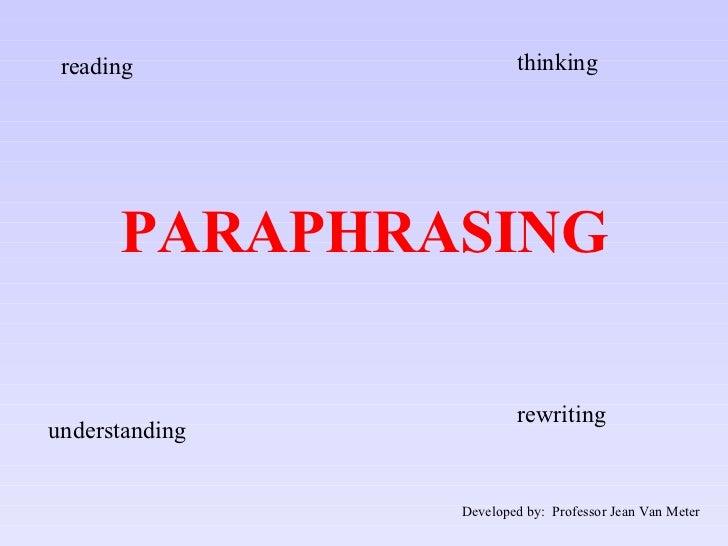 PARAPHRASING reading thinking understanding rewriting Developed by:  Professor Jean Van Meter