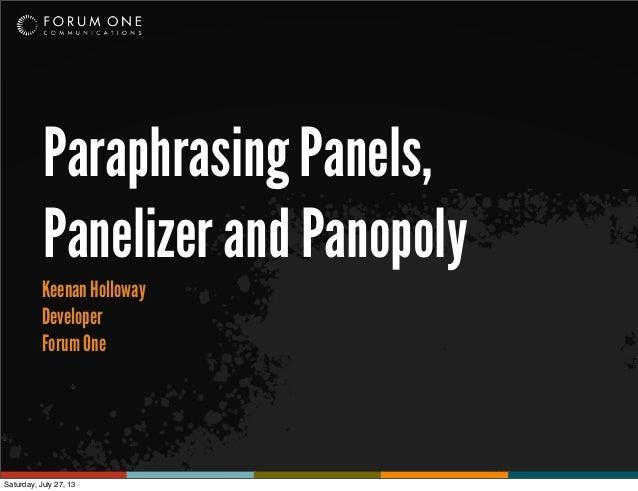 Paraphrasing Panels, Panelizer and Panopoly Keenan Holloway Developer Forum One Saturday, July 27, 13