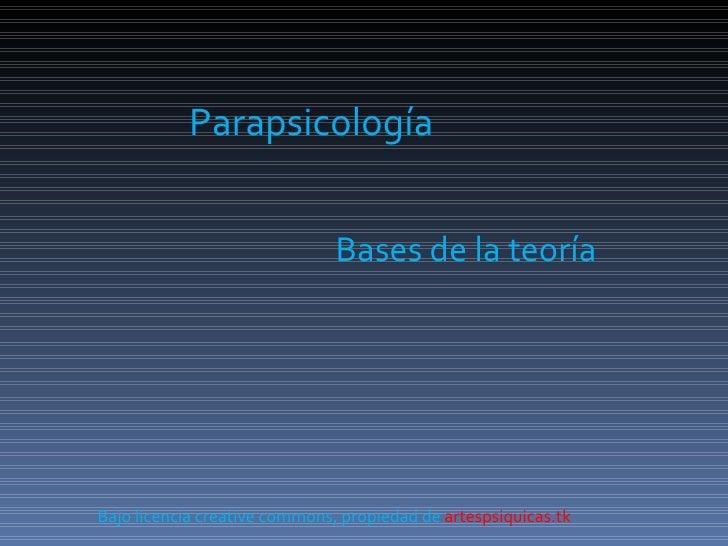 Parapsicología Bases de la teoría Bajo licencia creative commons, propiedad de  artespsiquicas.tk