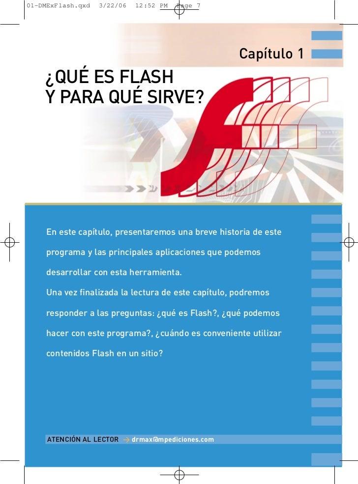 01-DMExFlash.qxd   3/22/06   12:52 PM   Page 7                                                    Capítulo 1    ¿QUÉ ES FL...