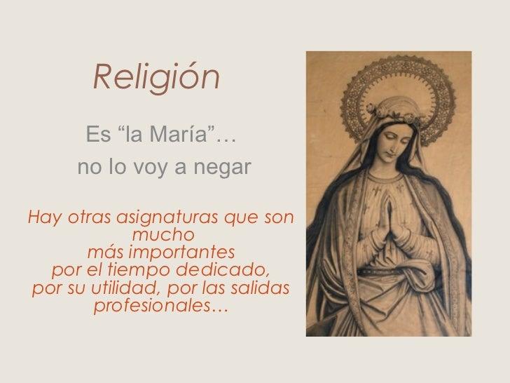 """Religión      Es """"la María""""…     no lo voy a negarHay otras asignaturas que son             mucho      más importantes  po..."""