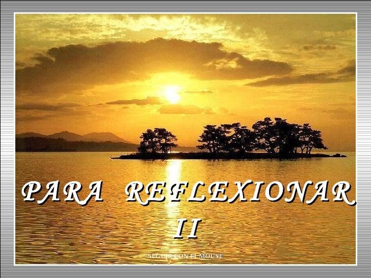 PARA  REFLEXIONAR II SEGUIR CON EL  MOUSE
