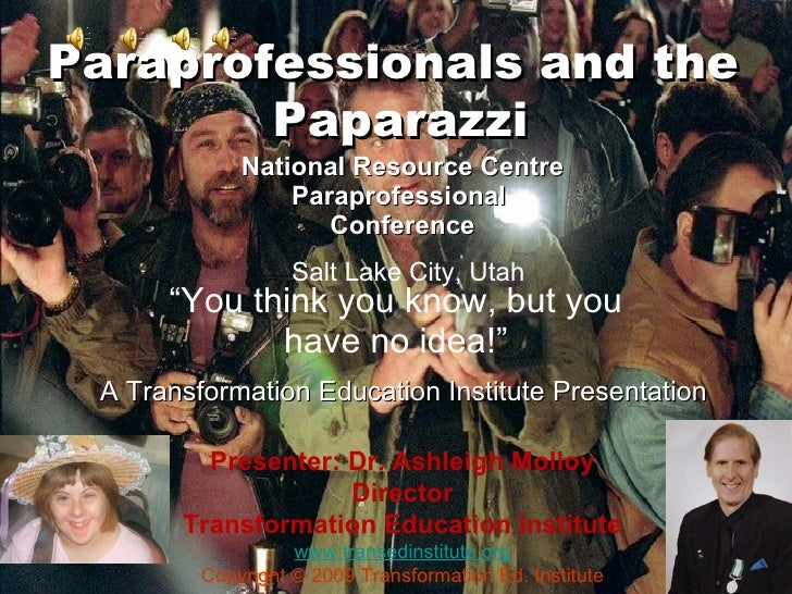 Paraprofessionals and the Paparazzi—You Think You Know But You Have No Idea!