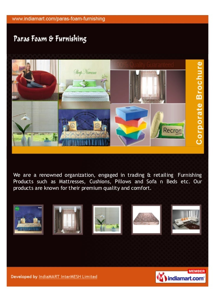We are a renowned organization, engaged in trading & retailing FurnishingProducts such as Mattresses, Cushions, Pillows an...