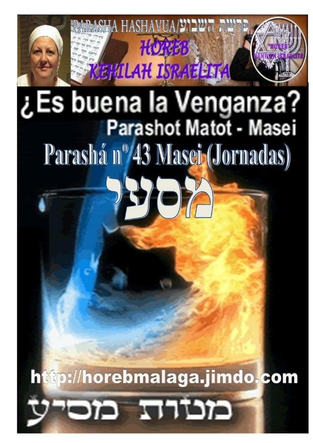 Parashá nº 43 Masei (Jornadas) [En años regulares leer con Parashah 42, en años bisiestos leer por separado] Mes 4º TAMUZ ...