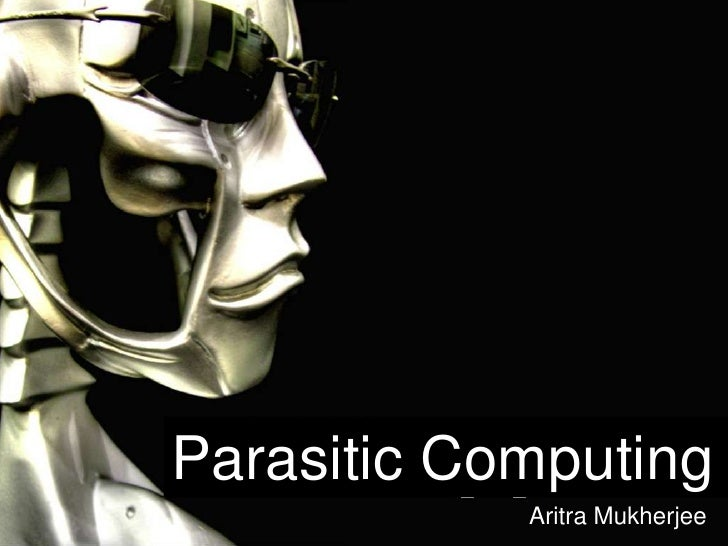 Parasitic Computing<br />Aritra Mukherjee<br />