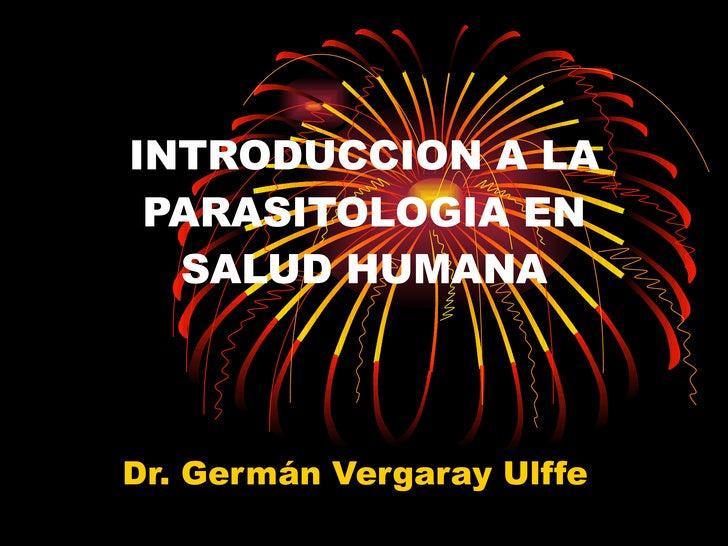 INTRODUCCION A LA PARASITOLOGIA EN SALUD HUMANA Dr. Germán Vergaray Ulffe