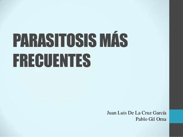 PARASITOSIS MÁSFRECUENTES            Juan Luis De La Cruz García                         Pablo Gil Orna