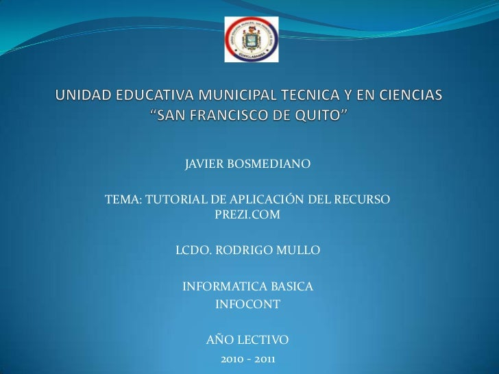 """UNIDAD EDUCATIVA MUNICIPAL TECNICA Y EN CIENCIAS """"SAN FRANCISCO DE QUITO""""<br />JAVIER BOSMEDIANO<br />TEMA: TUTORIAL DE AP..."""
