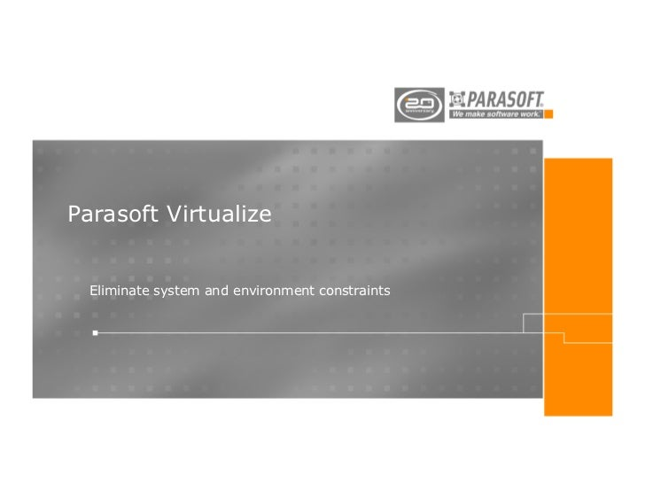 Parasoft Virtualize  Eliminate system and environment constraints