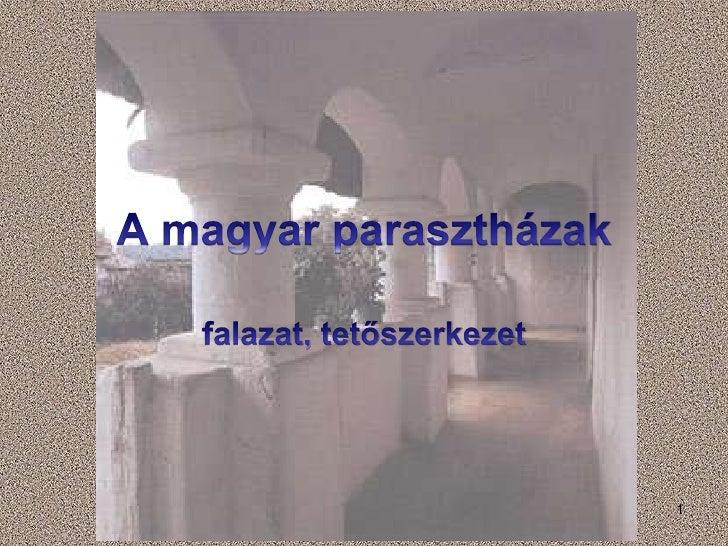 1<br />A magyar parasztházak <br />falazat, tetőszerkezet<br />