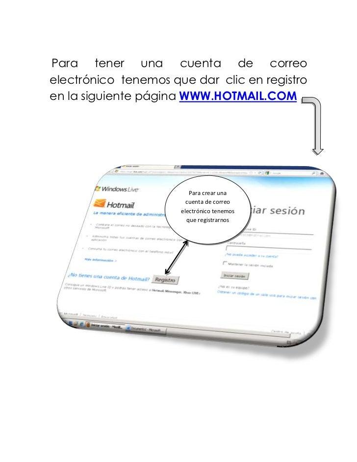 Para tener una cuenta de correoelectrónico tenemos que dar clic en registroen la siguiente página WWW.HOTMAIL.COM         ...