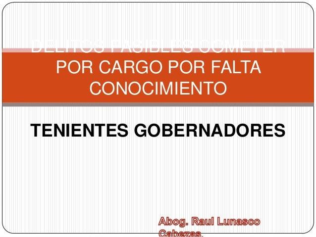 DELITOS PASIBLES COMETER  POR CARGO POR FALTA      CONOCIMIENTOTENIENTES GOBERNADORES