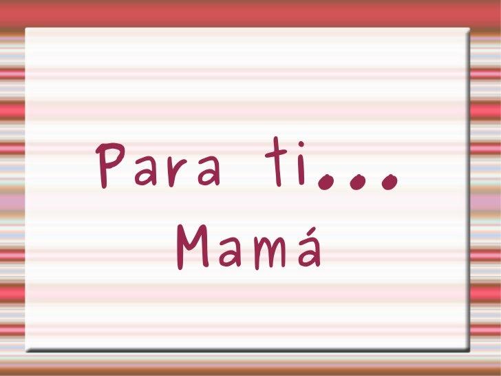 Para ti... Mamá
