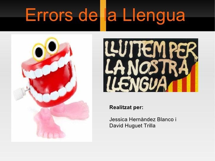 Errors de la Llengua Realitzat per:  Jessica Hernàndez Blanco i David Huguet Trilla