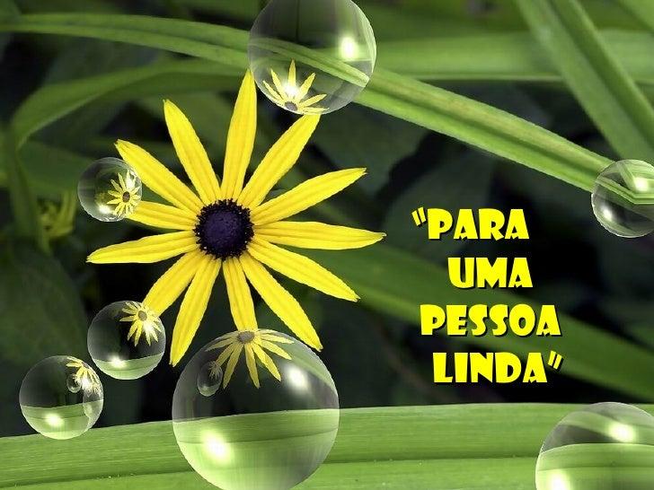 """""""PARA  UMA PESSOA LINDA"""""""